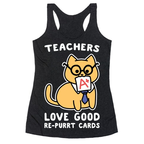 Teachers Love Good Re-purrt Cards Racerback Tank Top