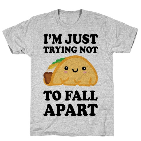 I'm Trying Not To Fall Apart Taco T-Shirt