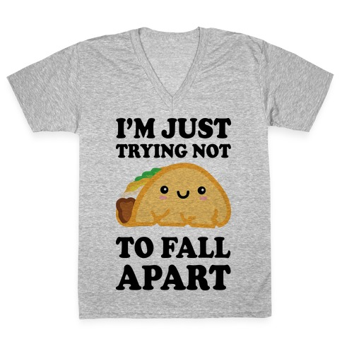I'm Trying Not To Fall Apart Taco V-Neck Tee Shirt