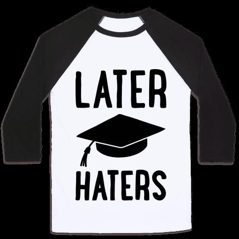 Later Haters Graduation Baseball Tee