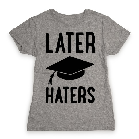 Later Haters Graduation Womens T-Shirt