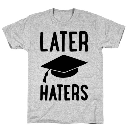 Later Haters Graduation T-Shirt