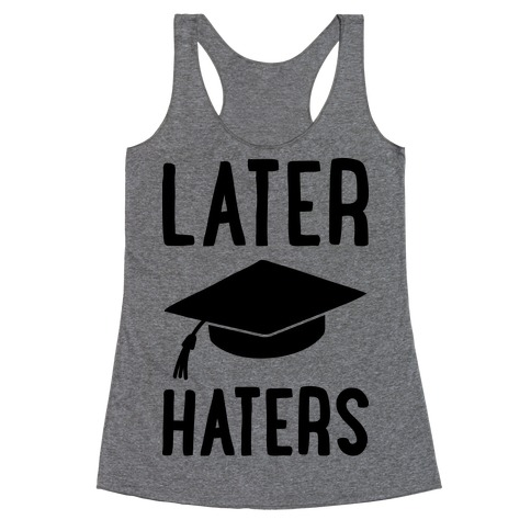 Later Haters Graduation Racerback Tank Top