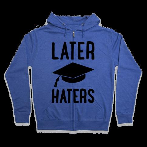 Later Haters Graduation Zip Hoodie