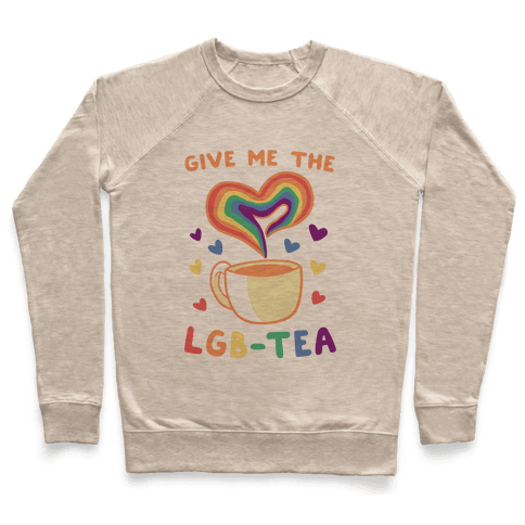 Give Me the LGBTea Pullover