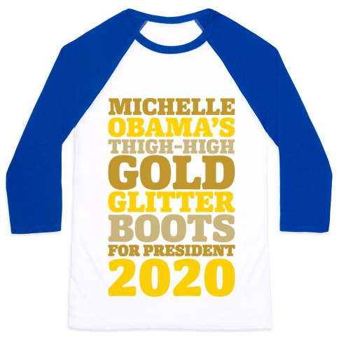 Michelle Obama's Thigh-High Gold Glitter Boots For President 2020 Baseball Tee