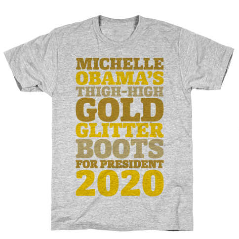 Michelle Obama's Thigh-High Gold Glitter Boots For President 2020 Mens T-Shirt