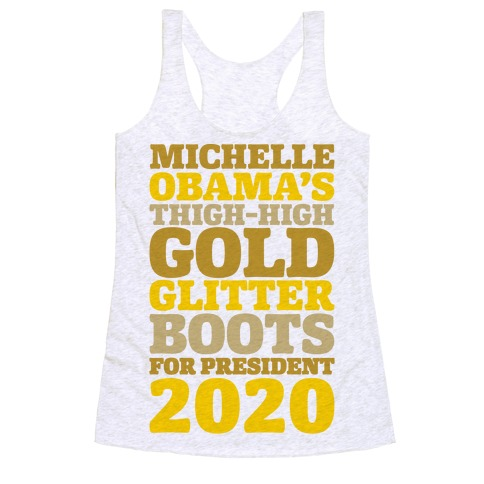 Michelle Obama's Thigh-High Gold Glitter Boots For President 2020 Racerback Tank Top