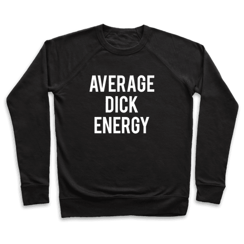 Average Dick Energy Pullover
