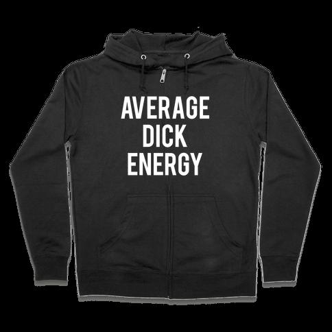 Average Dick Energy Zip Hoodie