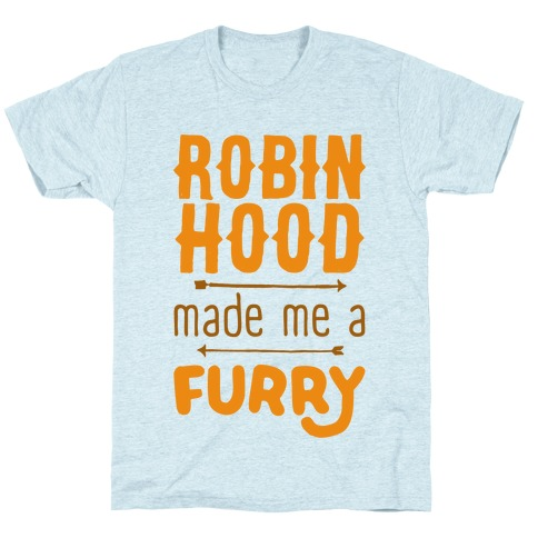 Robin Hood Made Me A Furry T-Shirt