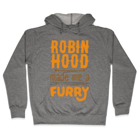 Robin Hood Made Me A Furry Hooded Sweatshirt