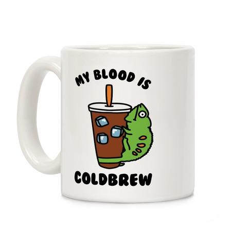 My Blood is Cold Brew Coffee Mug