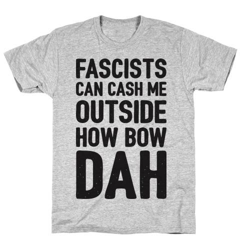 Fascists Can Cash Me Outside How Bow Dah Mens T-Shirt