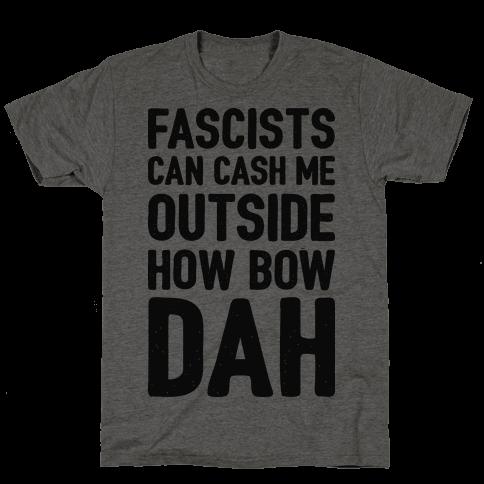 Fascists Can Cash Me Outside How Bow Dah