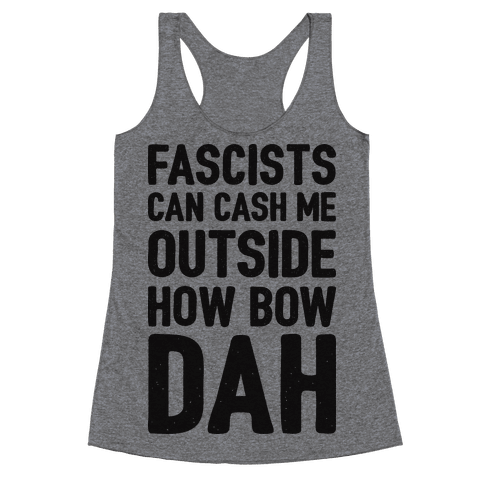 Fascists Can Cash Me Outside How Bow Dah Racerback Tank Top