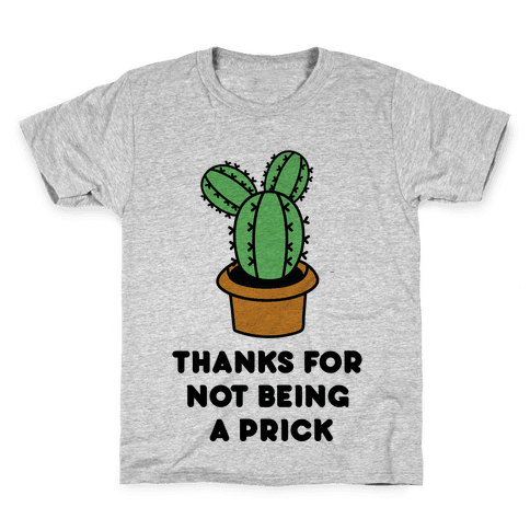 Thanks For Not Being A Prick Kids T-Shirt