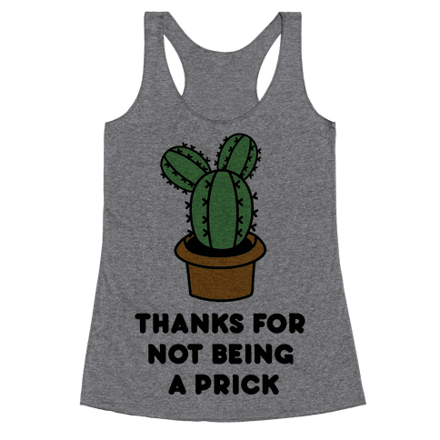 Thanks For Not Being A Prick Racerback Tank Top