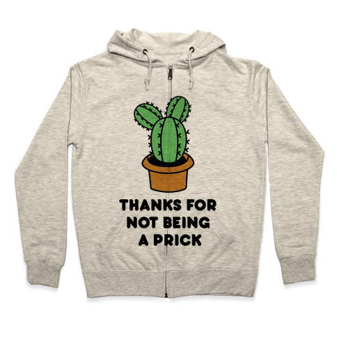 Thanks For Not Being A Prick Zip Hoodie