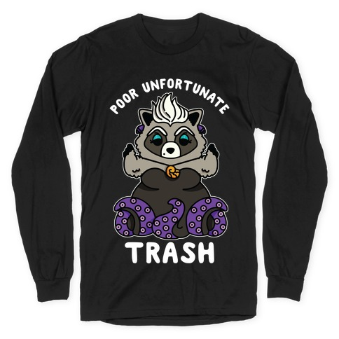 Poor Unfortunate Trash Raccoon Long Sleeve T-Shirt