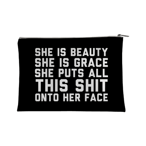 She is Beauty She Is Grace She Puts All This Shit Onto Her Face Accessory Bag