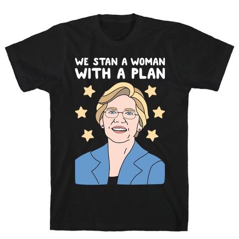 We Stan A Woman With A Plan (Elizabeth Warren) T-Shirt