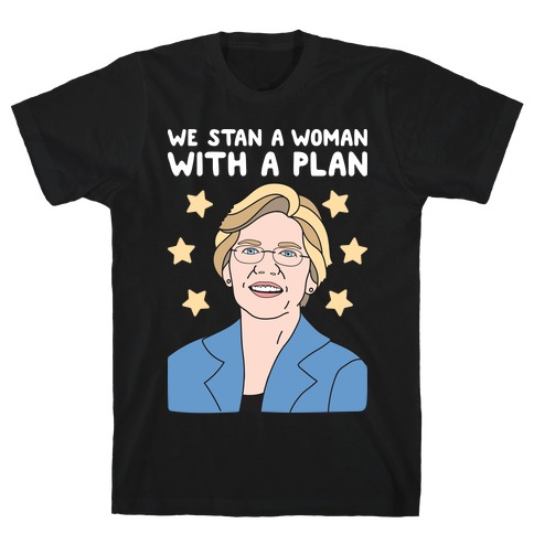We Stan A Woman With A Plan (Elizabeth Warren) T-Shirt