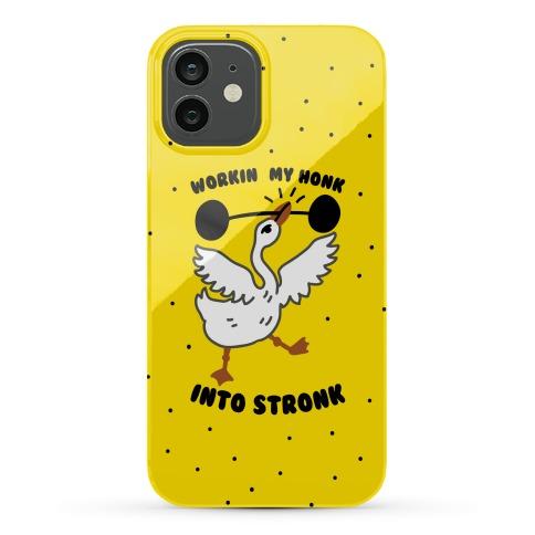 Workin My Honk into Stronk Phone Case