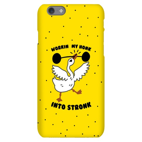 Workin My Honk into Stronk Phone Case