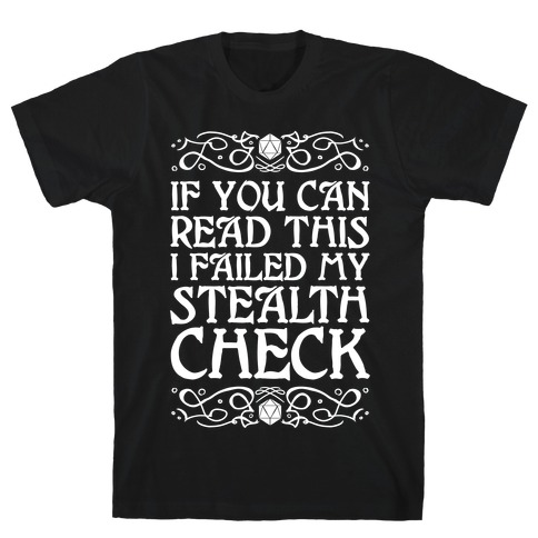 If You Can Read This I Failed My Stealth Check T-Shirt