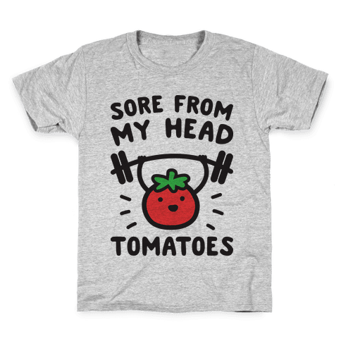 Sore From My Head Tomatoes Kids T-Shirt