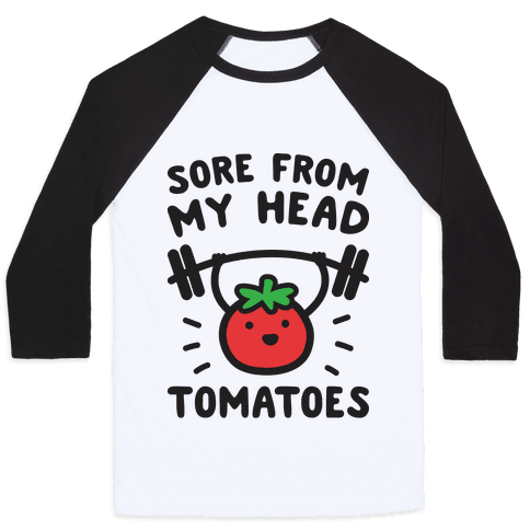 Sore From My Head Tomatoes Baseball Tee