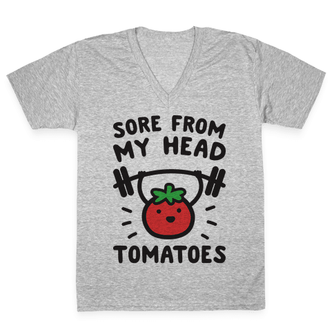 Sore From My Head Tomatoes V-Neck Tee Shirt