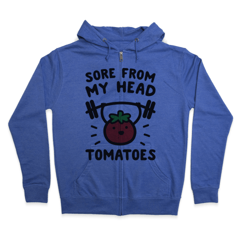 Sore From My Head Tomatoes Zip Hoodie