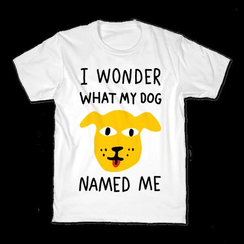 I Wonder What My Dog Named Me Kids T-Shirt
