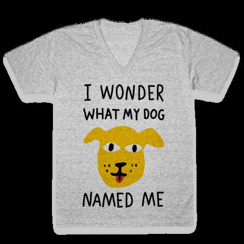 I Wonder What My Dog Named Me V-Neck Tee Shirt