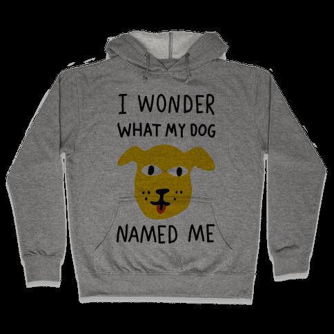 I Wonder What My Dog Named Me Hooded Sweatshirt