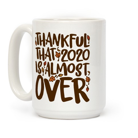 Thankful That 2020 Is Almost Over White Print Coffee Mug