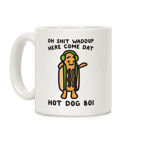 Oh Shit Waddup Here Come Dat Hot Dog Boi Coffee Mug