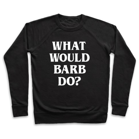 What Would Barb Do? (White) Pullover