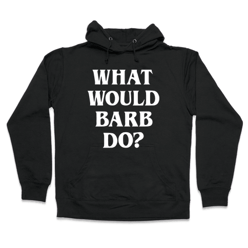 What Would Barb Do? (White) Hooded Sweatshirt