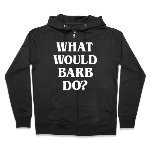 What Would Barb Do? (White) Zip Hoodie