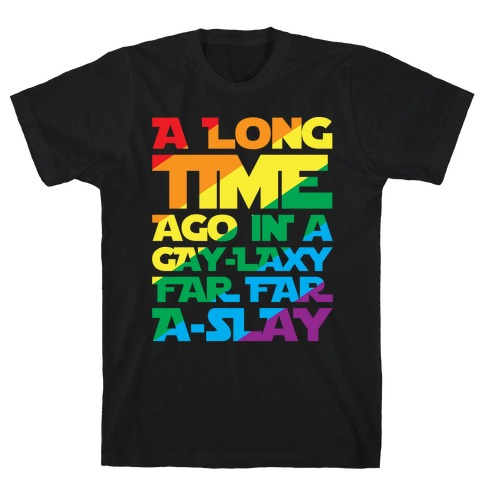 A Long Time Ago In A Gay-laxy Far Far A-Slay White Print T-Shirt