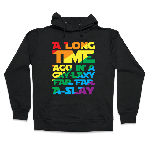 A Long Time Ago In A Gay-laxy Far Far A-Slay White Print Hooded Sweatshirt