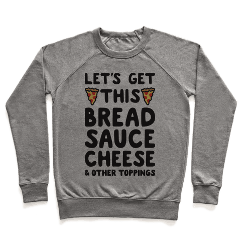 Let's Get This Bread, Sauce, Cheese - Pizza Pullover