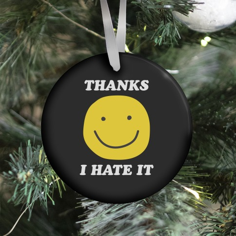 Thanks I Hate It Ornament