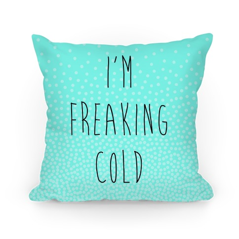 I'm Freaking Cold Pillow
