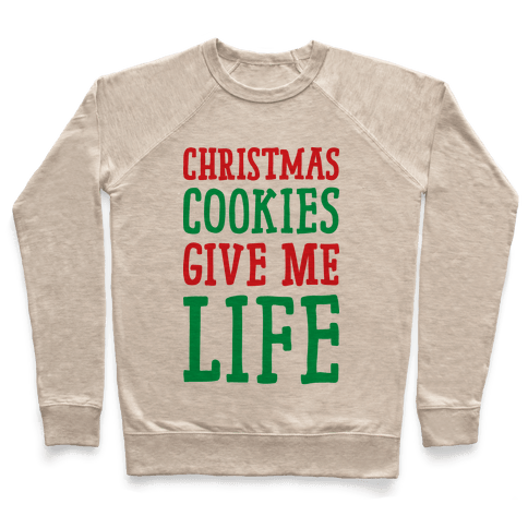 Christmas Cookies Give Me Life Pullover