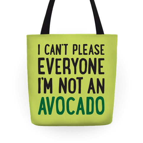 I Can't Please Everyone I'm Not An Avocado Tote