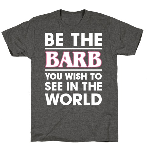 Be The Barb (White) T-Shirt